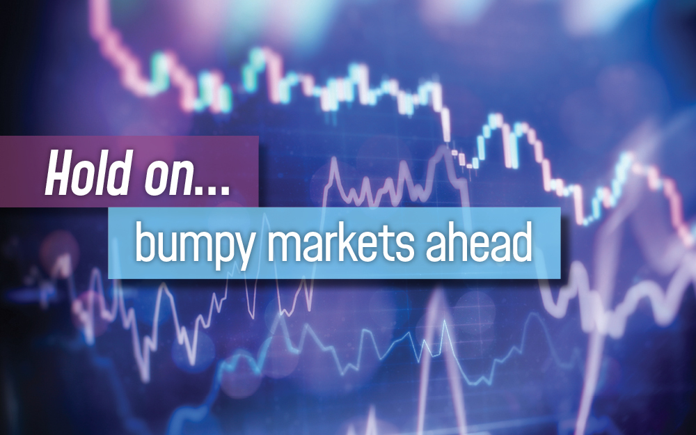 Hold on... bumpy markets ahead