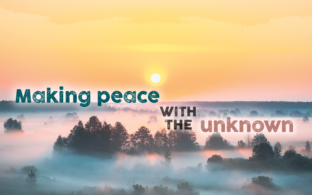 Making peace with the unknown