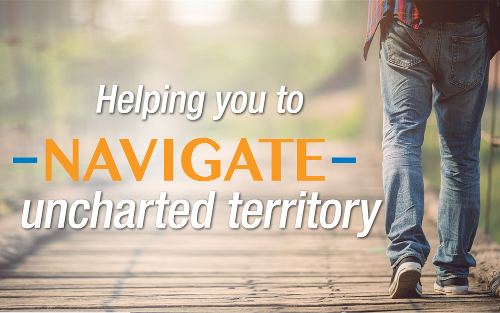 Helping you to navigate uncharted territory