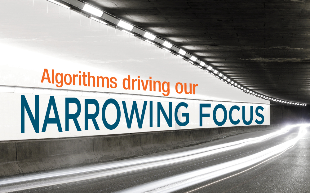 Algorithms driving our narrowing focus