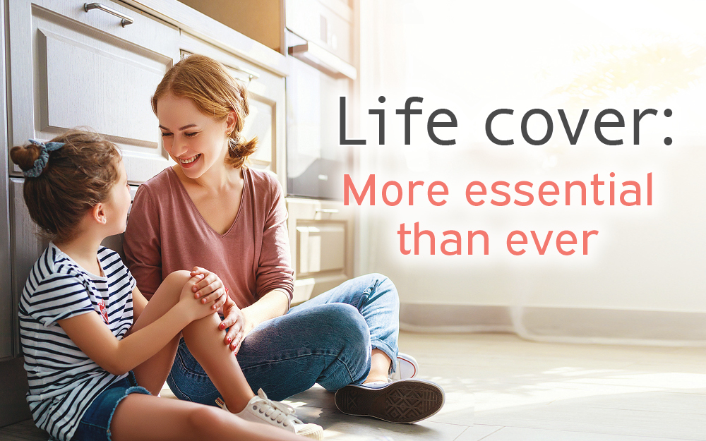Life cover: More essential than ever