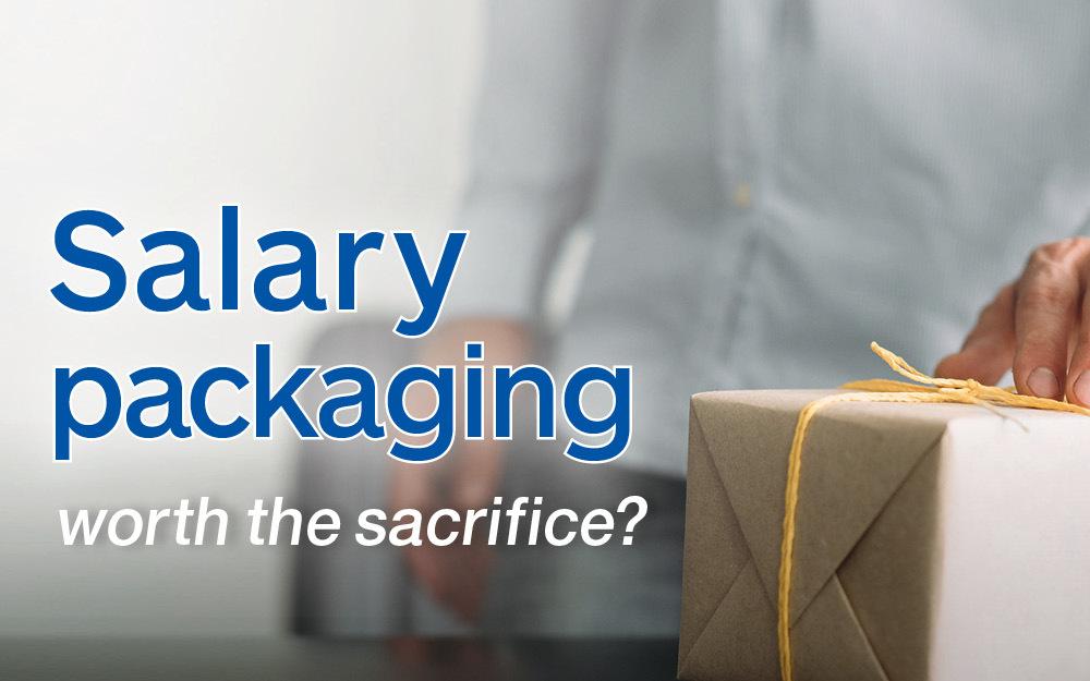 Salary packaging - worth the sacrifice