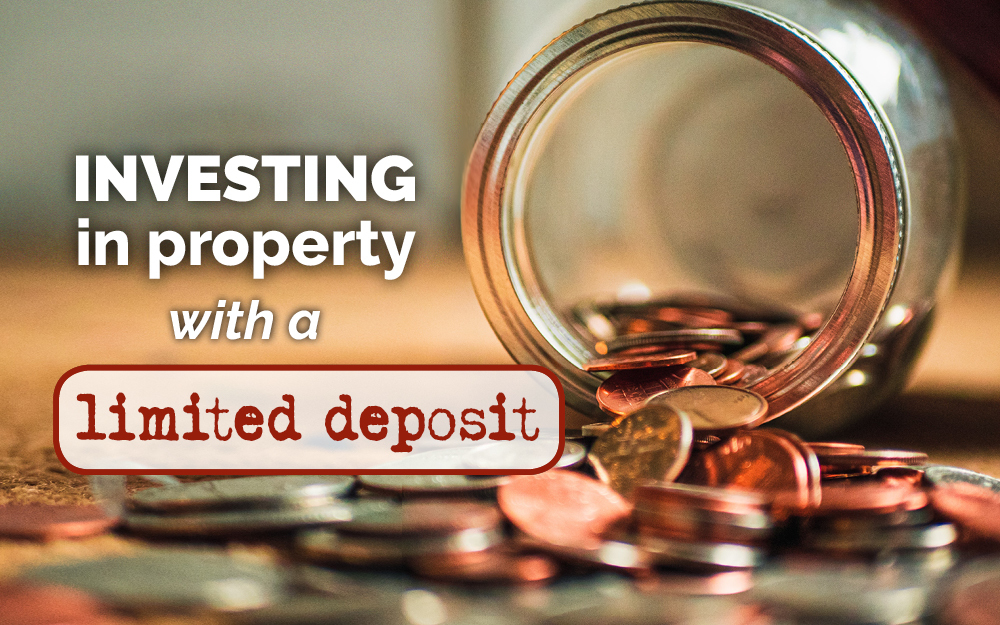 Investing in property with a limited deposit
